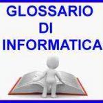 GLOSSARIO D'INFORMATICA
