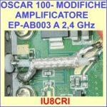 OSCAR 100 – MODIFICHE PER  AUMENTO POTENZA AMPLIFICATORE DA 8 W – EP-AB003 A 2,4 GHz