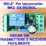 Oscar 100 – Trasmettere e ricevere facilmente e con il minimo della spesa. RELE' PER UPCONVERTER DX PATROL CON GPSDO