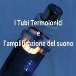 I tubi termoionici e l'amplificazione del Suono Release 7.0 del 01/01/2021 di Mauro Patrignani – IU8CRI